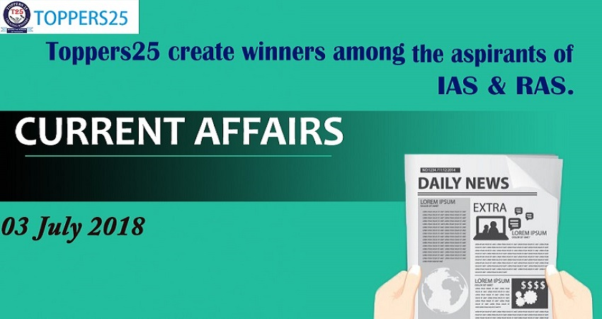 Toppers25_Current Affairs 03/07/2018