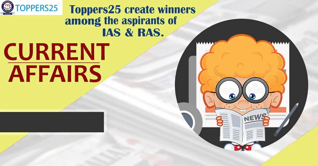 Toppers25 Current Affairs IAS/RAS Date:13/1/2019