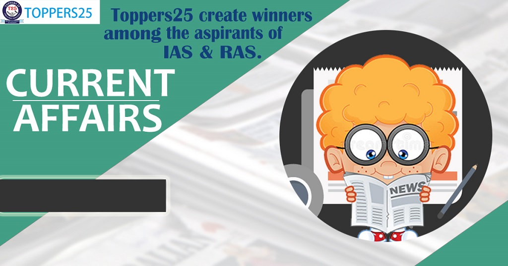 Toppers25 Current affairs for IAS/RAS Date:12/1/19